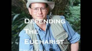 Defending the Eucharist by Steve Ray