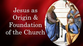 Jesus as Origin and Foundation of the Church