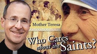 Who Cares About the Saints? - Mother Teresa